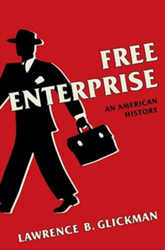 Book Cover: Free Enterprise: An American History by Lawrence B. Glickman