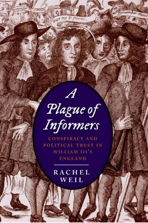 Book Cover: A Plague of Informers: Conspiracy and Political Trust in William III's England by Rachel Weil