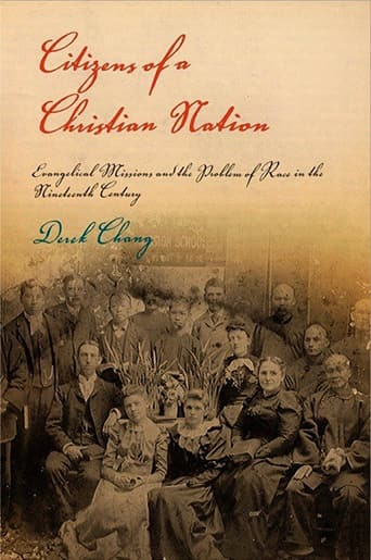 Book Cover: Citizens of a Christian Nation: Evangelical Missions and the Problem of Race in the Nineteenth Century by Derek Chang