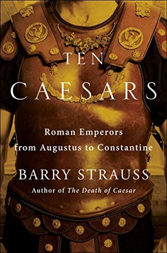 Book Cover: Ten Caesars: Roman Emperors from Augustus to Constantine by Barry Strauss