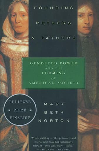 Book Cover: Founding Mothers & Fathers: Gendered Power and the Forming of American Society by Mary Beth Norton