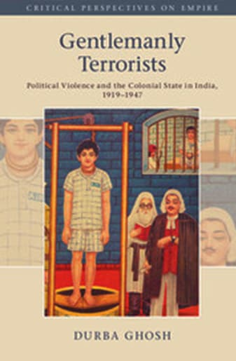 Book Cover: Gentlemanly Terrorists: Political Violence and the Colonial State in India, 1919–1947 by Durba Ghosh