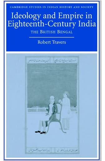 Book Cover: Ideology and Empire in Eighteenth-Century India: The British in Bengal by Robert Travers