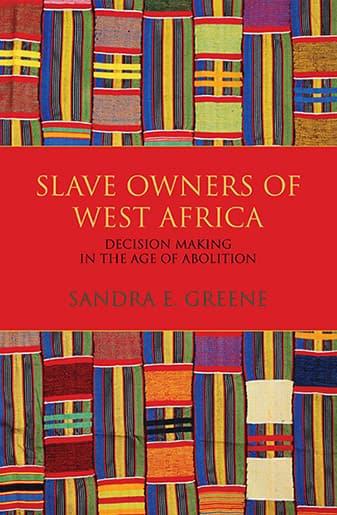 Book Cover: Slave Owners of West Africa: Decision Making in the Age of Abolition by Sandra E. Greene