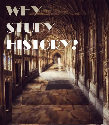 Why Study History with photo behind text of corridor