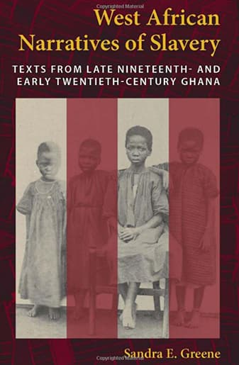Book Cover: West African Narratives of Slavery: Texts from Late Nineteenth-and Early Twentieth-Century Ghana by Sandra E. Greene
