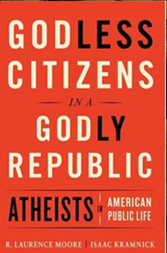 Book Cover: Godless Citizens in a Godly Republic: Atheists in American Public Life by Isaac Kramnick and R. Laurence Moore