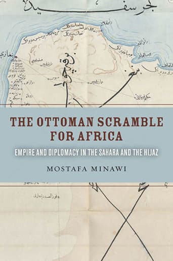 Book Cover: The Ottoman Scramble for Africa: Empire and Diplomacy in the Sahara and the Hijaz by Mostafa Minawi